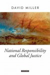 National Responsibility and Global Justice (Oxford Political Theory) - David Miller