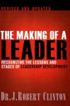 The Making of a Leader, Second Edition: Recognizing the Lessons and Stages of Leadership Development - Robert Clinton