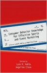 Consumer Behavior Knowledge for Effective Sports and Event Marketing - Lynn Kahle, Angeline Close