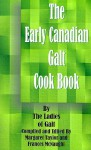 The Early Canadian Galt Cook Book - Margaret Taylor, Frances McNaught