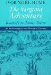 The Virginia Adventure: Roanoke to James Towne : An Archaeological and Historical Odyssey (Virginia Bookshelf) - Ivor Noël Hume