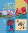 Creative Quilting with Beads: 20+ Projects with Dimension, Sparkle & Shine - Valerie Van Arsdale Shrader