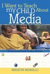 I Want to Teach My Child About Media - Kersten Hamilton, Kersten Hamilton