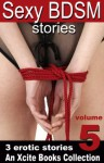 Sexy BDSM Stories - Volume Five - An Xcite Books Collection - Giselle Renarde, Jeanette Grey, Angel Propps