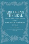 Arranging the Meal: A History of Table Service in France (California Studies in Food and Culture, 19) - Jean-Louis Flandrin