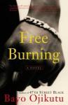 Free Burning: A Novel - Bayo Ojikutu