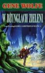 W dżunglach zieleni (Księga Krótkiego Słońca, #2) - Gene Wolfe, Wojciech Szypuła