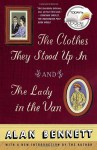 The Clothes They Stood Up In & The Lady in the Van - Alan Bennett