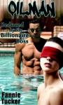 Oilman: Seduced by My Billionaire Boss - Fannie Tucker