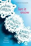 Let it Snow: Three Holiday Romances - John Green, Maureen Johnson, Lauren Myracle