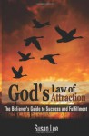 God's Law of Attraction: The Believer's Guide to Success and Fulfillment - Susan Lee
