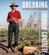 Breaking Through Concrete: Building an Urban Farm Revival - David Hanson, Edwin Marty, Michael Hanson, Mark Winne