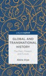 Global and Transnational History: The Past, Present, and Future - Akira Iriye