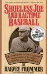 Shoeless Joe and Ragtime Baseball - Harvey Frommer