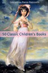 50 Classic Children's Books - Various, Golgotha Press