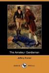 The Amateur Gentleman (Dodo Press) - Jeffery Farnol