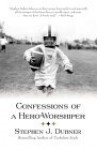Confessions of a Hero-Worshiper - Stephen J. Dubner