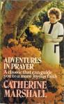 Adventures In Prayer - Catherine Marshall