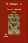 At a Winter's Fire - Bernard Edward Joseph Capes