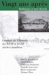 Vingt ANS Apres, Habitants Et Marchands: Lectures de L'Histoire Des Xviie Et Xviiie Siecles Canadiens - Sylvie D Patie, Catherine Desbarats