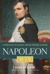 Napoleon, CEO: 6 Principles to Guide & Inspire Modern Leaders - Alan Axelrod