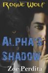 Alpha's Shadow (Rogue Wolf, #2) - Zoe Perdita