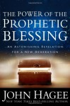 Power of the Prophetic Blessing, The: An Astonishing Revelation for a New Generation - John Hagee