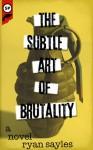 The Subtle Art of Brutality - Ryan Sayles