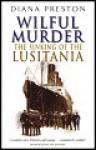 Wilful Murder: The Sinking of the Lusitania - Diana Preston