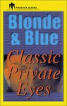 Blonde and Blue: Classic Private Eyes - Marcia Muller, Loren D. Estleman, Ed Gorman, Larry Segriff, Stuart M. Kaminsky, Martin H. Greenberg, Jeremiah Healy, Sara Paretsky, Bill Pronzini, Nancy Pickard