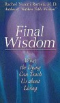 Final Wisdom: What the Dying Can Teach Us about Living - Rachel Naomi Remen