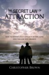 Law of Attraction Secrets! How To Effortlessly Attract Money,Love And The Life You Deserve!-Special Edition. - Christopher Brown