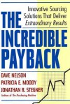 The Incredible Payback: Innovative Sourcing Solutions That Deliver Extraordinary Results - Dave Nelson, Patricia E. Moody