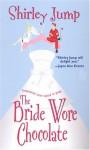 The Bride Wore Chocolate - Shirley Jump