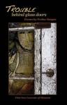 Trouble Behind Glass Doors - Walter Bargen