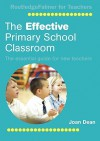 The Effective Primary School Classroom: The Essential Guide for New Teachers - Joan Dean, Ben Whitney