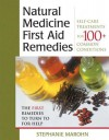 The Natural Medicine First Aid Remedies: Self-Care Treatments for 100+ Common Conditions - Stephanie Marohn