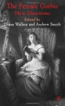 The Female Gothic: New Directions - Diana Wallace, Andrew Smith