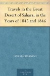 Travels in the Great Desert of Sahara, in the Years of 1845 and 1846 - James Richardson