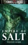 Tomes of the Dead: Empire of Salt - Weston Ochse