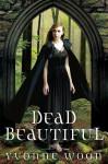Dead Beautiful (Dead Beautiful #1) - Yvonne Woon