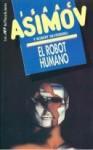 Robot Humano, El - Isaac Asimov, Horacio Gonzalez Trejo