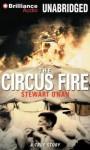 The Circus Fire (Audiocd) - Stewart O'Nan, Dick Hill