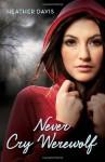 Never Cry Werewolf - Heather Davis