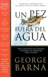 Un Pez Fuera Del Agua/a Fish Out Of Water - George Barna