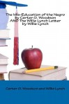 The Mis-Education of the Negro by Carter G. Woodson AND The Willie Lynch Letter by Willie Lynch - Carter G. Woodson, Willie Lynch