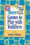 More Games to Play with Toddlers: More instant ready-to-use games for grown-ups and toddlers - Jackie Silberg, Cheryl Kirk Noll