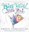 It's a Big World, Little Pig! - Kristi Yamaguchi, Tim Bowers