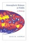 Atmospheric Science at NASA: A History - Erik M. Conway