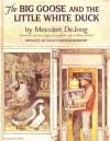 The Big Goose and the Little White Duck - Meindert DeJong, Nancy Ekholm Burkert